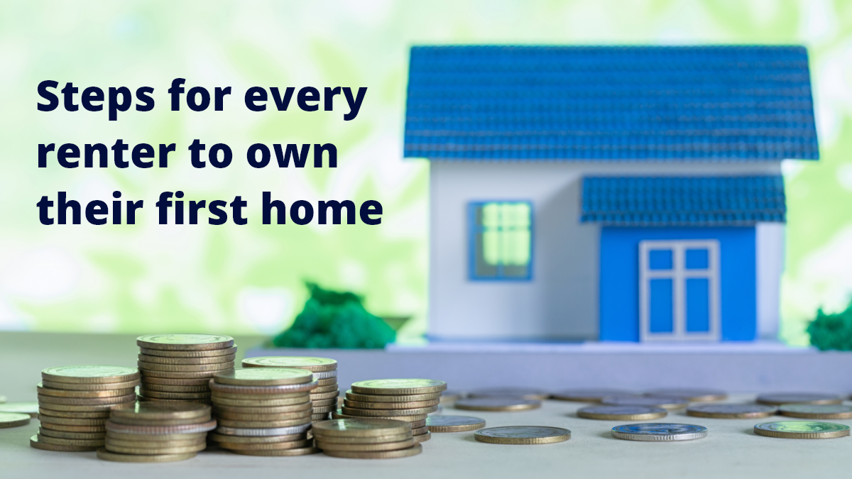 Steps for every renter to own their first home
